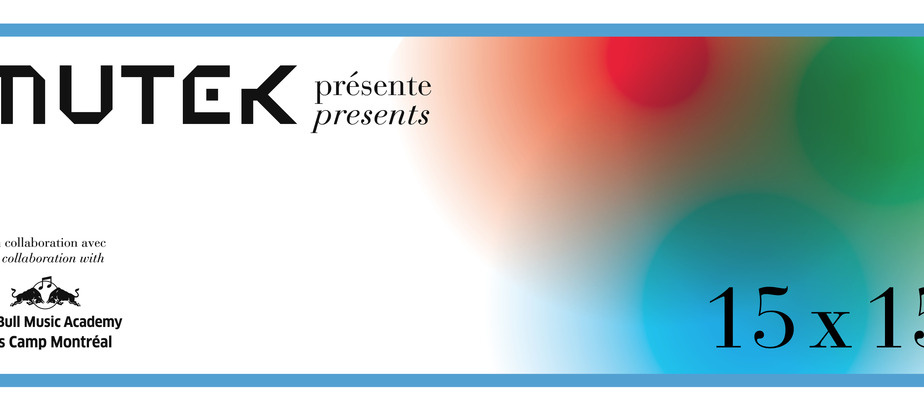 (2014-03-01) MUTEK presents 15 x 15